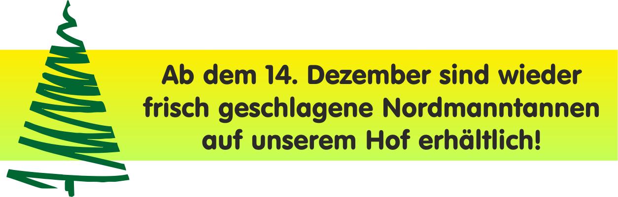 Ab dem 14. Dezember sind wieder frisch geschlagene Nordmanntannen auf unserem Hof erhältlich!